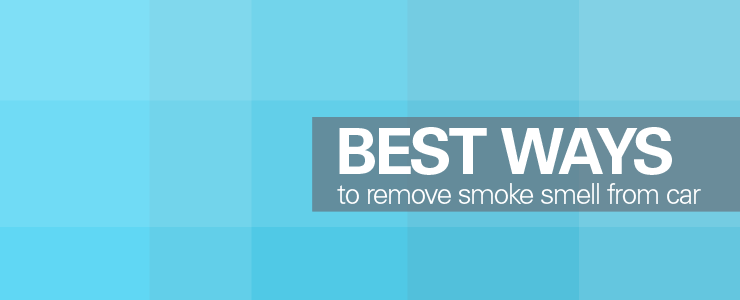 best ways to remove smoke smell from your car